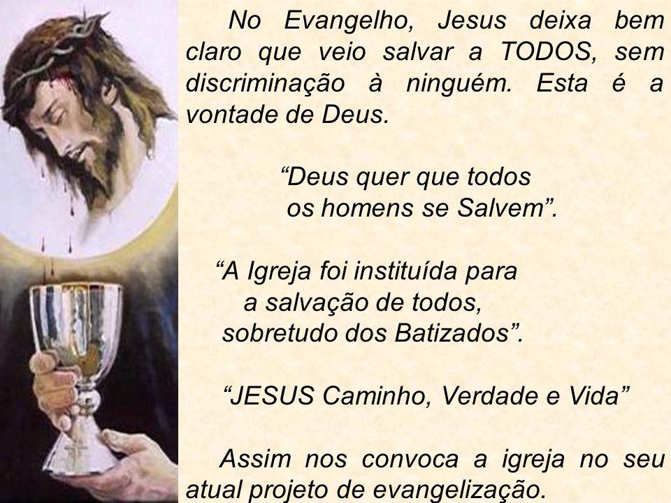 No Evangelho, Jesus deixa bem claro que veio salvar a TODOS, sem discriminação à ninguém.