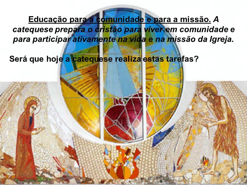 Educação para a comunidade e para a missão. A catequese prepara o cristão para viver em comunidade e para participar ativamente na vida e na missão da