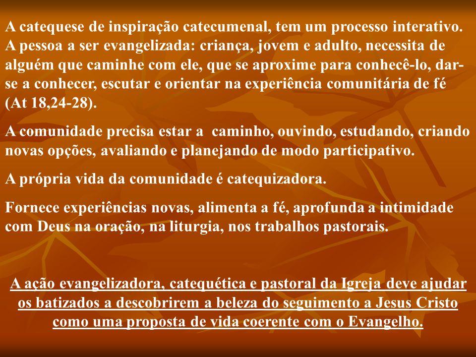 A catequese de inspiração catecumenal, tem um processo interativo. A pessoa a ser evangelizada: criança, jovem e adulto, necessita de alguém que camin