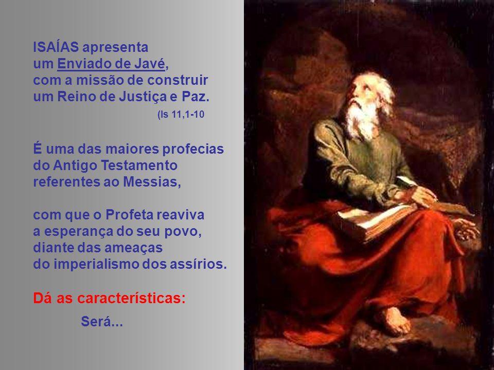 - Descendente de DAVI: Naqueles dias, do tronco de Jessé sairá um ramo e um broto de sua raiz .