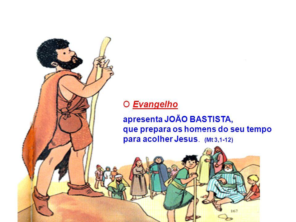 O Evangelho apresenta JOÃO BASTISTA, que prepara os homens do seu tempo para acolher Jesus. (Mt 3,1-12)