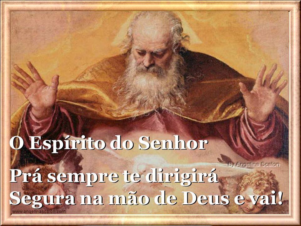 Não temas, segue adiante E não olhes para trás Não temas, segue adiante E não olhes para trás Segura na mão de Deus e vai!