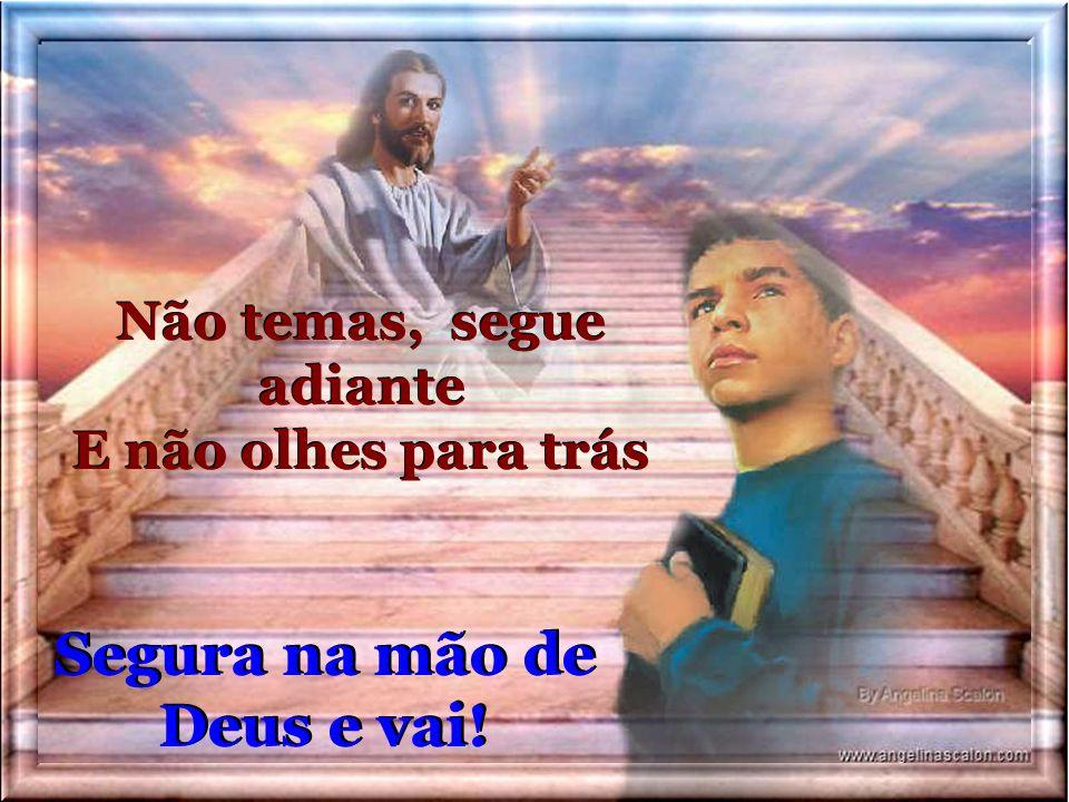 Segura na mão de Deus Pois ela, ela te sustentará Segura na mão de Deus Segura na mão de Deus Pois ela, ela te sustentará