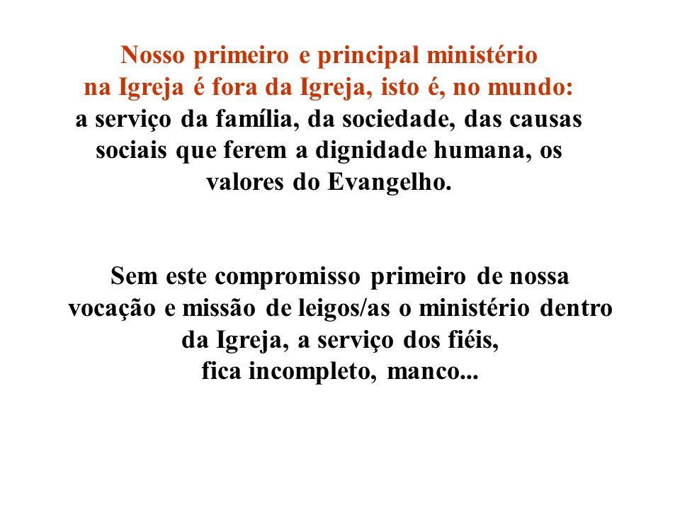 Sem este compromisso primeiro de nossa vocação e missão de leigos/as o ministério dentro da Igreja, a serviço dos fiéis, fica incompleto, manco... Nos