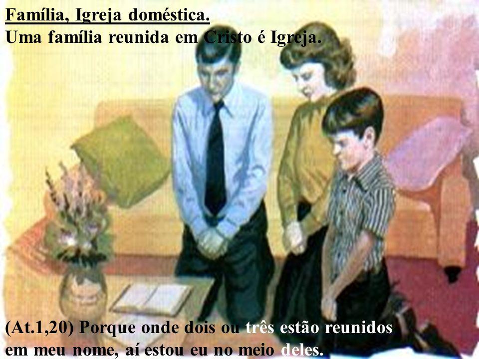Família, Igreja doméstica.Uma família reunida em Cristo é Igreja.