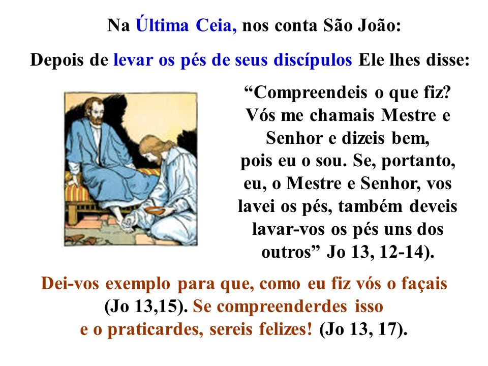 Na Última Ceia, nos conta São João: Compreendeis o que fiz? Vós me chamais Mestre e Senhor e dizeis bem, pois eu o sou. Se, portanto, eu, o Mestre e S