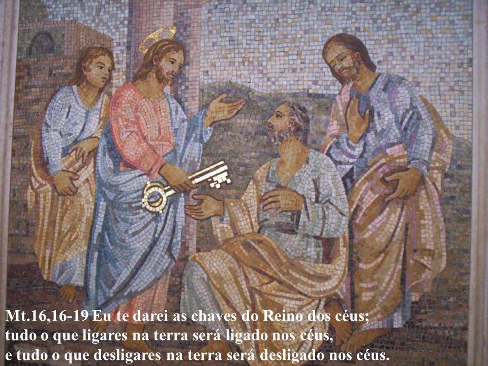 Mt.16,16-19 Eu te darei as chaves do Reino dos céus; tudo o que ligares na terra será ligado nos céus, e tudo o que desligares na terra será desligado nos céus.