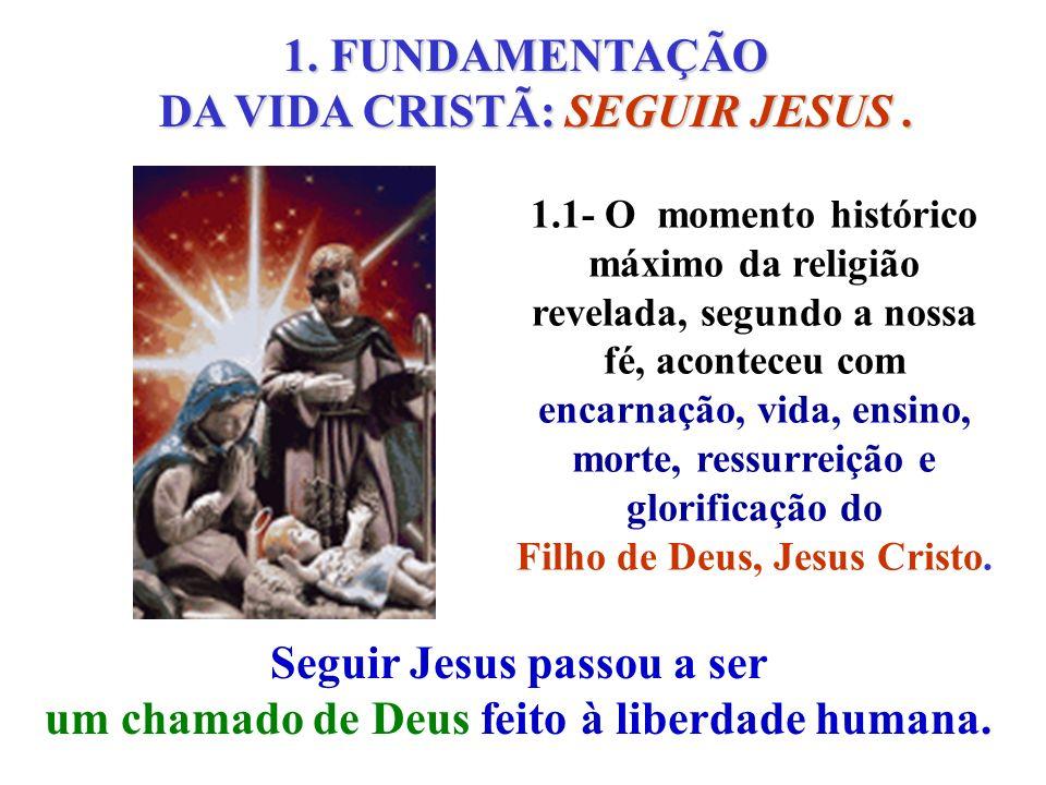 1.1- O momento histórico máximo da religião revelada, segundo a nossa fé, aconteceu com encarnação, vida, ensino, morte, ressurreição e glorificação d