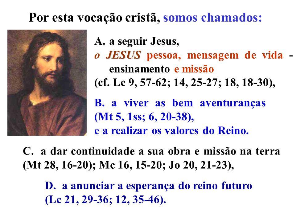 B.a viver as bem aventuranças (Mt 5, 1ss; 6, 20-38), e a realizar os valores do Reino.