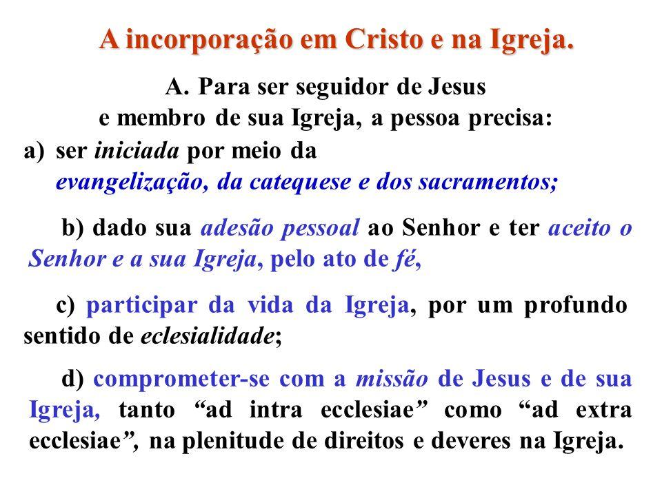 b) dado sua adesão pessoal ao Senhor e ter aceito o Senhor e a sua Igreja, pelo ato de fé, A.Para ser seguidor de Jesus e membro de sua Igreja, a pess