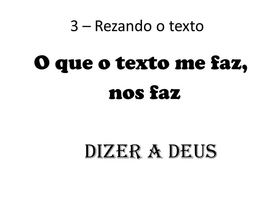 3 – Rezando o texto O que o texto me faz, nos faz dizer a Deus