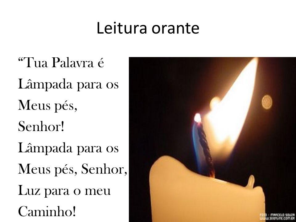Leitura orante Tua Palavra é Lâmpada para os Meus pés, Senhor! Lâmpada para os Meus pés, Senhor, Luz para o meu Caminho!