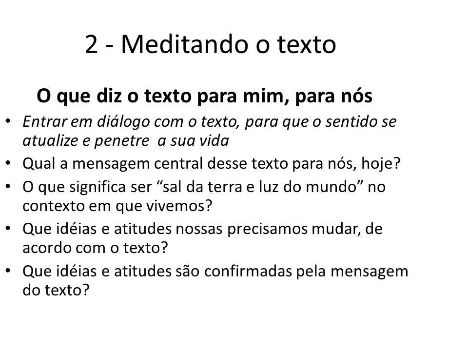 2 - Meditando o texto O que diz o texto para mim, para nós Entrar em diálogo com o texto, para que o sentido se atualize e penetre a sua vida Qual a m