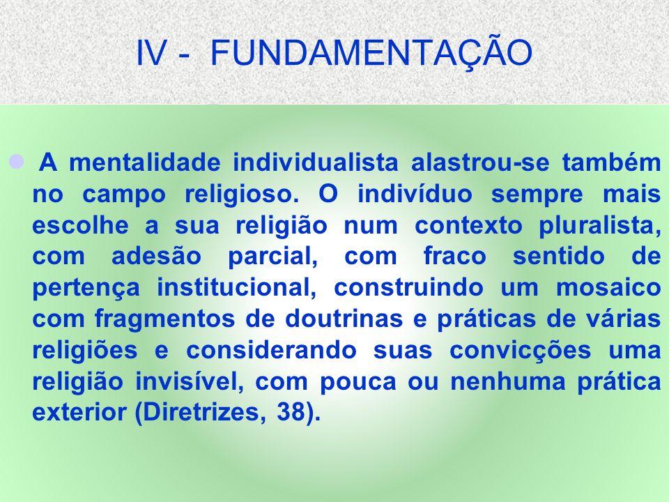 IV - FUNDAMENTAÇÃO A mentalidade individualista alastrou-se também no campo religioso.