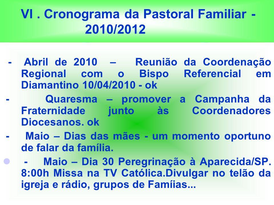 VI. Cronograma da Pastoral Familiar - 2010/2012 - Abril de 2010 – Reunião da Coordenação Regional com o Bispo Referencial em Diamantino 10/04/2010 - o