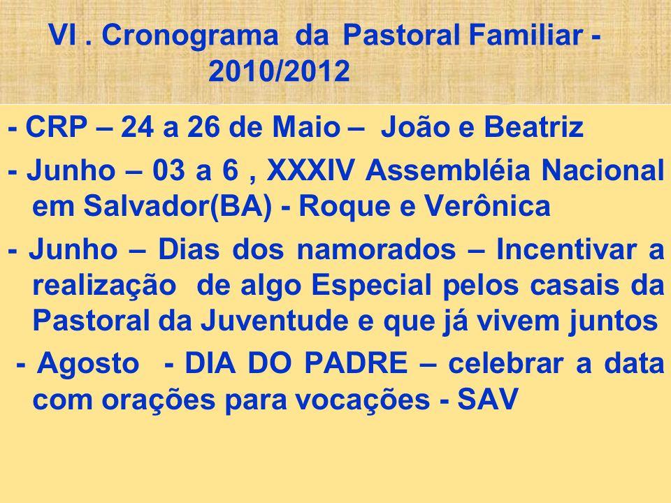 VI. Cronograma da Pastoral Familiar - 2010/2012 - CRP – 24 a 26 de Maio – João e Beatriz - Junho – 03 a 6, XXXIV Assembléia Nacional em Salvador(BA) -