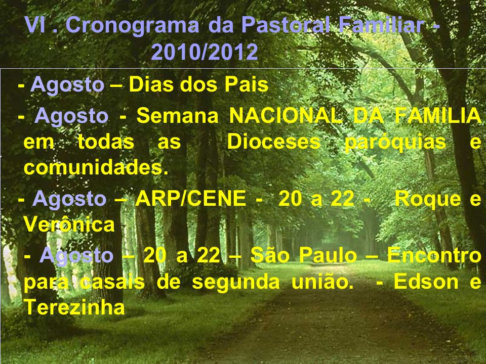 VI. Cronograma da Pastoral Familiar - 2010/2012 - Agosto – Dias dos Pais - Agosto - Semana NACIONAL DA FAMILIA em todas as Dioceses paróquias e comuni