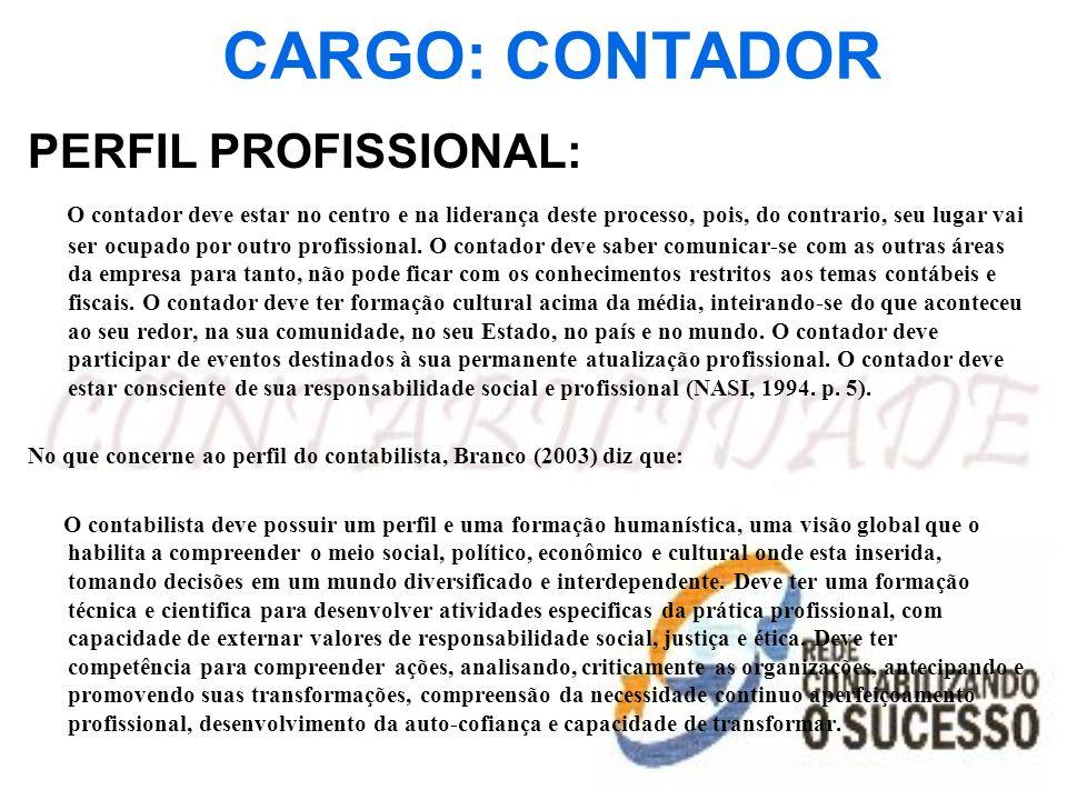 CARGO: CONTADOR PERFIL PROFISSIONAL: O contador deve estar no centro e na liderança deste processo, pois, do contrario, seu lugar vai ser ocupado por