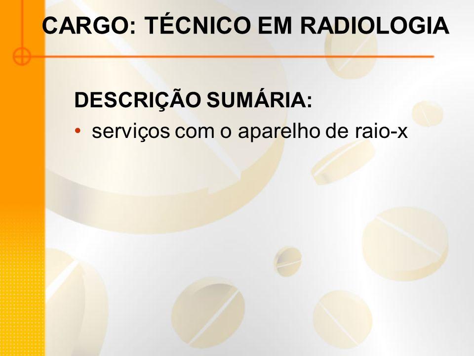 CARGO: TÉCNICO EM RADIOLOGIA DESCRIÇÃO SUMÁRIA: serviços com o aparelho de raio-x