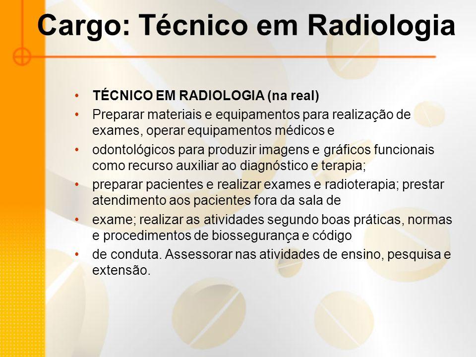 Cargo: Técnico em Radiologia TÉCNICO EM RADIOLOGIA (na real) Preparar materiais e equipamentos para realização de exames, operar equipamentos médicos