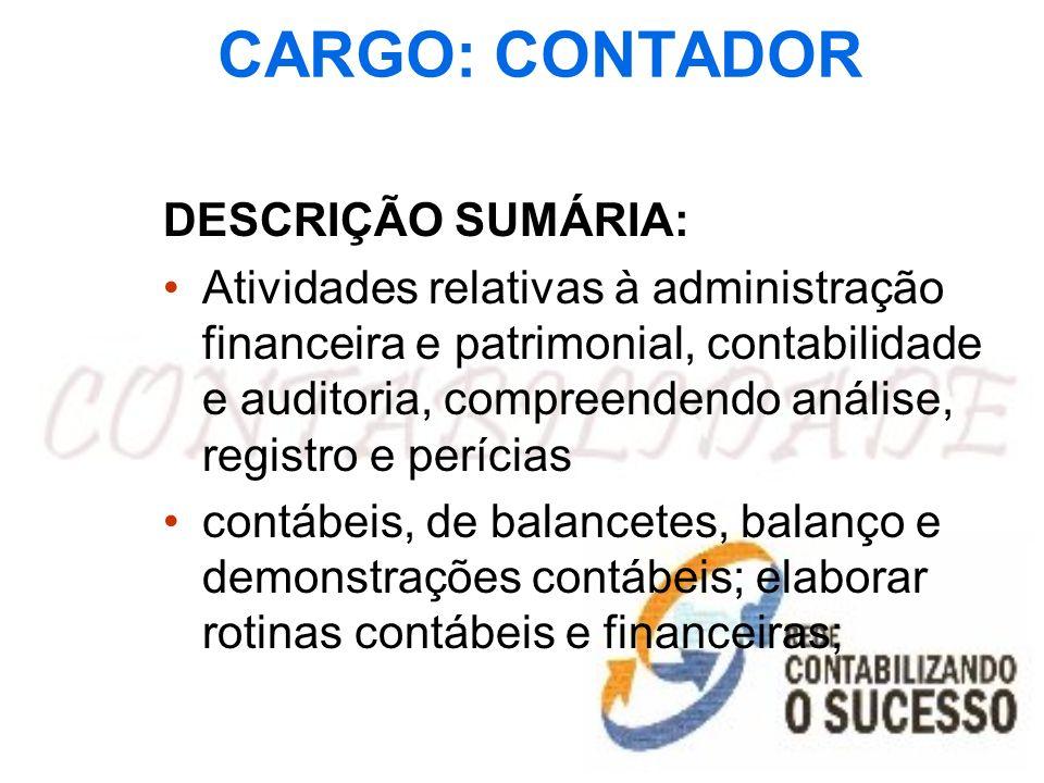 CARGO: CONTADOR DESCRIÇÃO SUMÁRIA: Atividades relativas à administração financeira e patrimonial, contabilidade e auditoria, compreendendo análise, re