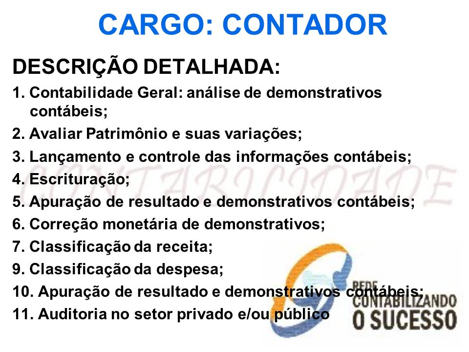 CARGO: CONTADOR DESCRIÇÃO DETALHADA: 1. Contabilidade Geral: análise de demonstrativos contábeis; 2. Avaliar Patrimônio e suas variações; 3. Lançament