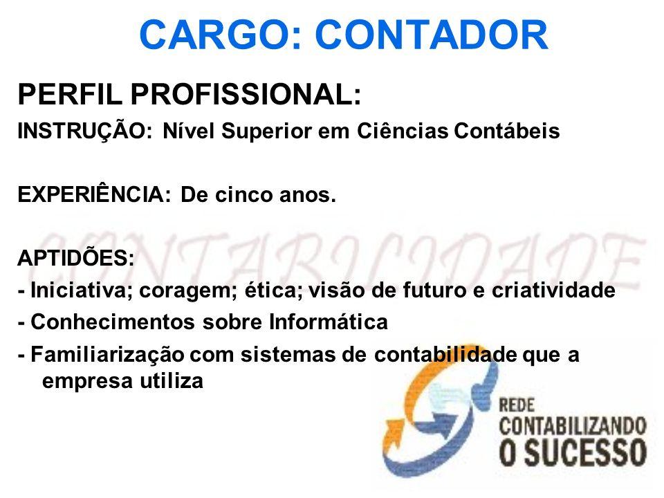 CARGO: CONTADOR PERFIL PROFISSIONAL: O contador deve estar no centro e na liderança deste processo, pois, do contrario, seu lugar vai ser ocupado por outro profissional.