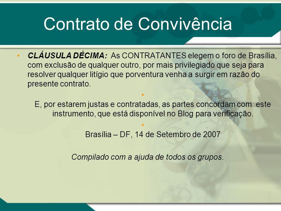 Contrato de Convivência CLÁUSULA DÉCIMA: As CONTRATANTES elegem o foro de Brasília, com exclusão de qualquer outro, por mais privilegiado que seja par