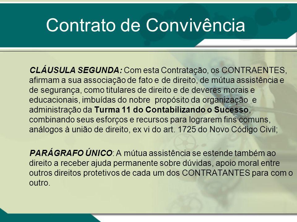 Contrato de Convivência CLÁUSULA SEGUNDA: Com esta Contratação, os CONTRAENTES, afirmam a sua associação de fato e de direito, de mútua assistência e