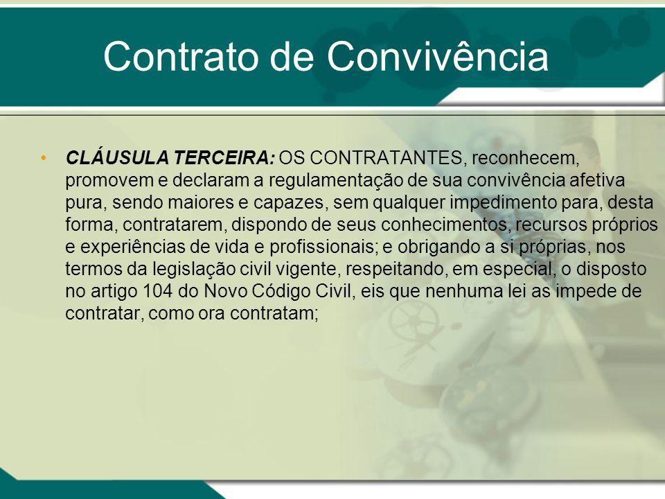 Contrato de Convivência CLÁUSULA TERCEIRA: OS CONTRATANTES, reconhecem, promovem e declaram a regulamentação de sua convivência afetiva pura, sendo ma