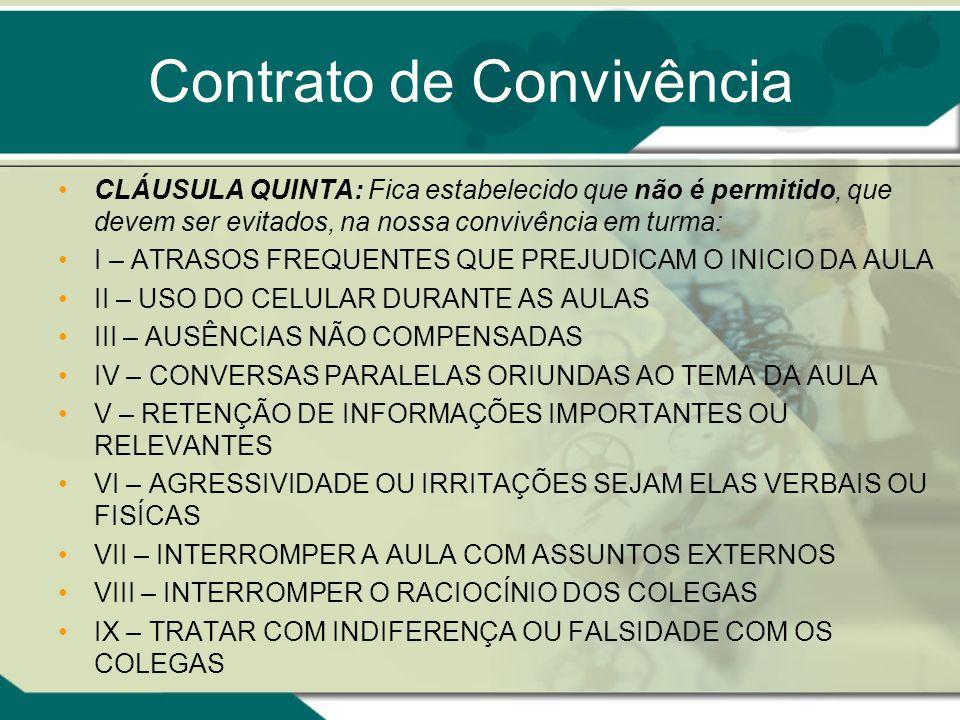Contrato de Convivência CLÁUSULA QUINTA: Fica estabelecido que não é permitido, que devem ser evitados, na nossa convivência em turma: I – ATRASOS FRE