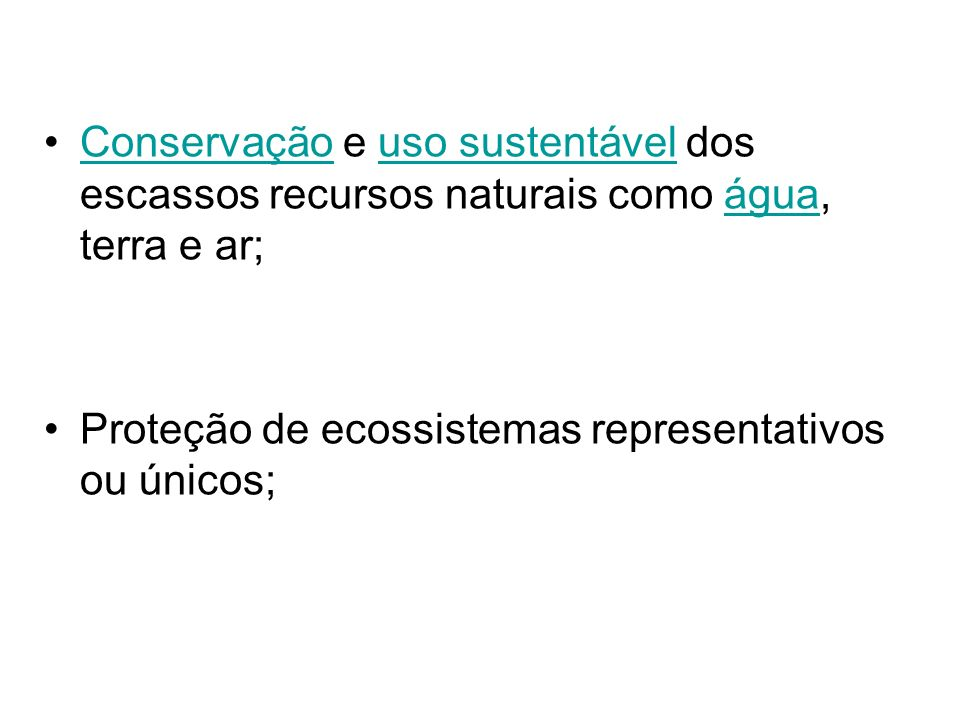 Conservação e uso sustentável dos escassos recursos naturais como água, terra e ar;Conservaçãouso sustentávelágua Proteção de ecossistemas representat