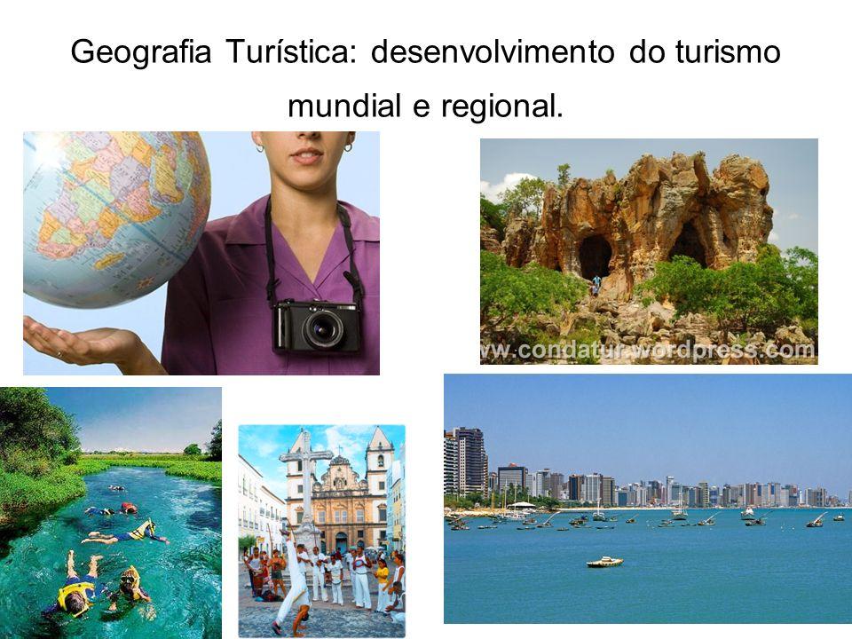 Geografia Turística: desenvolvimento do turismo mundial e regional.
