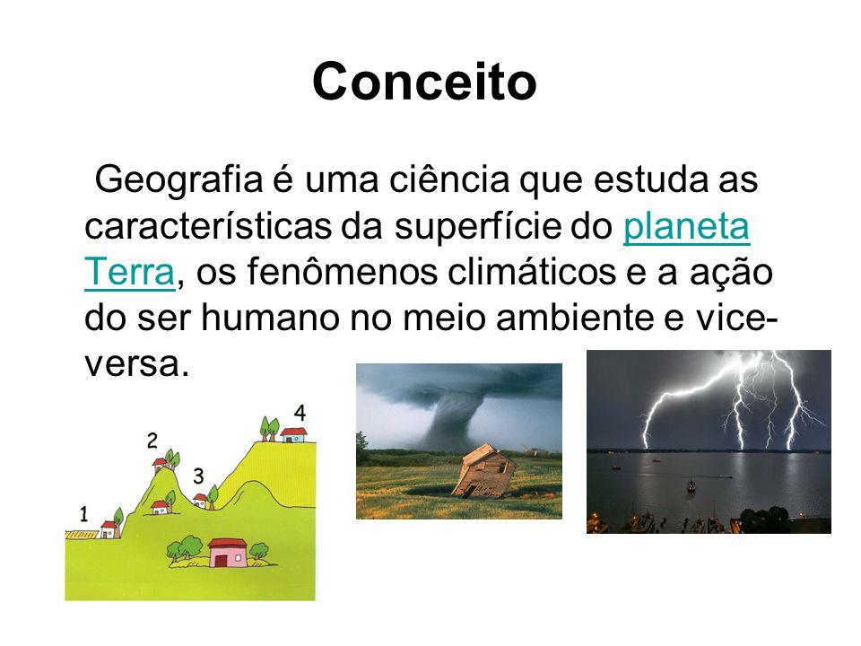 Conceito Geografia é uma ciência que estuda as características da superfície do planeta Terra, os fenômenos climáticos e a ação do ser humano no meio