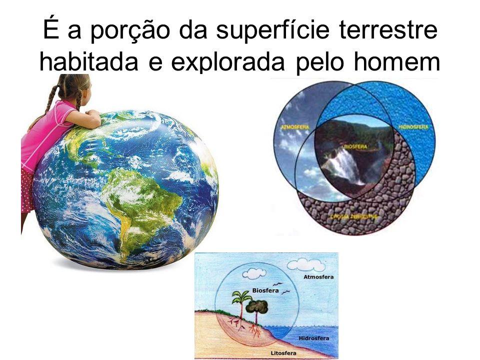 É a porção da superfície terrestre habitada e explorada pelo homem