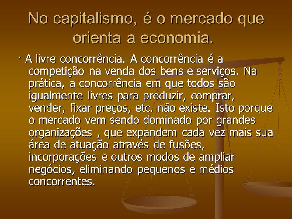 No capitalismo, é o mercado que orienta a economia. No capitalismo, é o mercado que orienta a economia. · A livre concorrência. A concorrência é a com