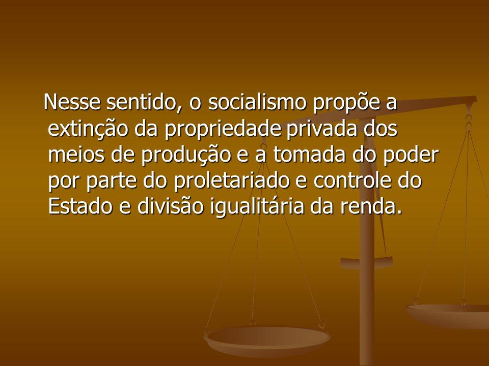 Nesse sentido, o socialismo propõe a extinção da propriedade privada dos meios de produção e a tomada do poder por parte do proletariado e controle do