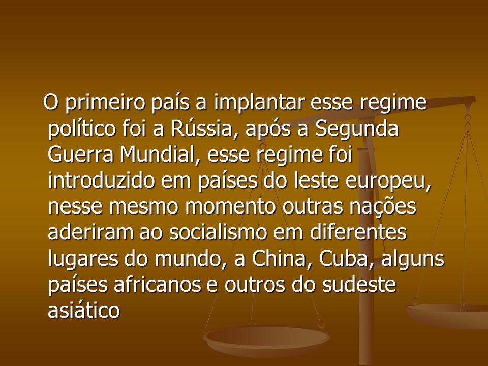 O primeiro país a implantar esse regime político foi a Rússia, após a Segunda Guerra Mundial, esse regime foi introduzido em países do leste europeu,