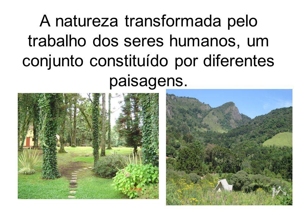 A natureza transformada pelo trabalho dos seres humanos, um conjunto constituído por diferentes paisagens.