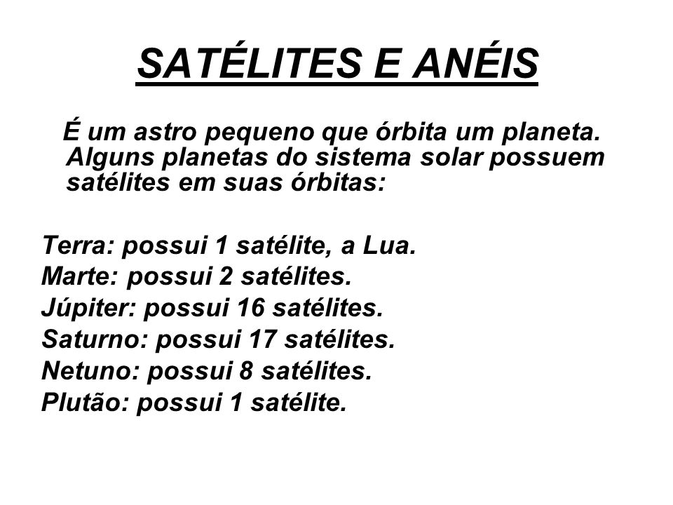 SATÉLITES E ANÉIS É um astro pequeno que órbita um planeta.