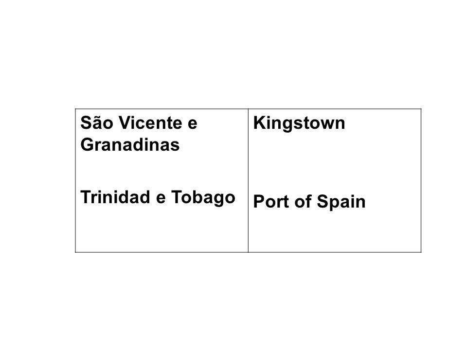 São Vicente e Granadinas Trinidad e Tobago Kingstown Port of Spain