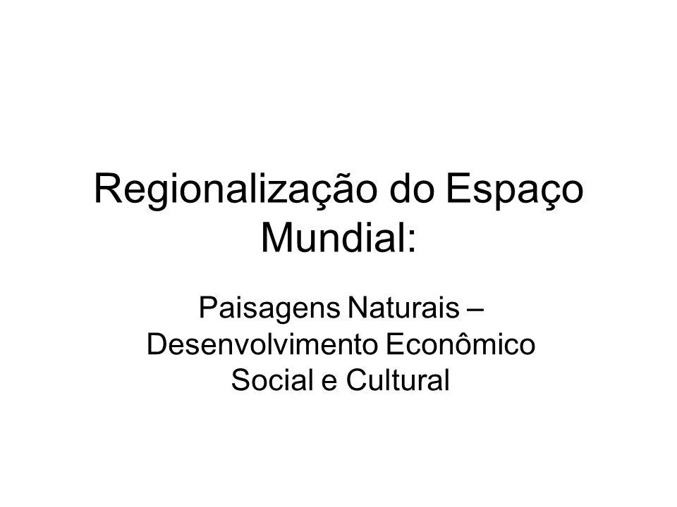 Regionalização do Espaço Mundial: Paisagens Naturais – Desenvolvimento Econômico Social e Cultural