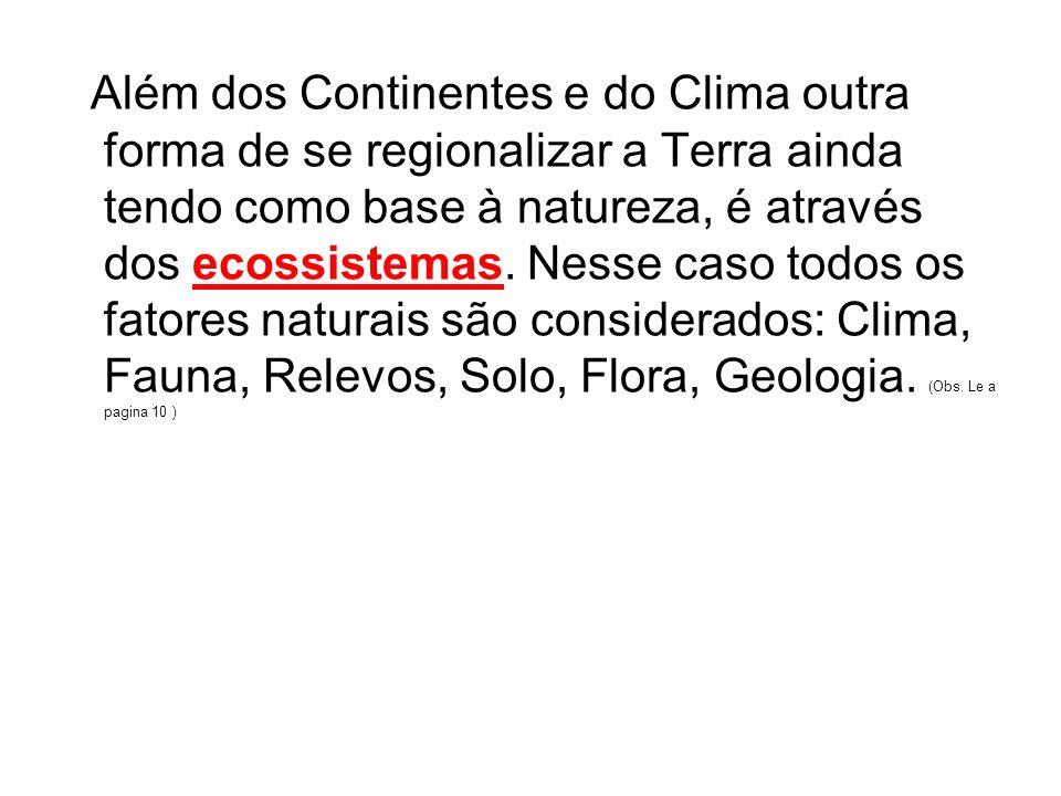 Além dos Continentes e do Clima outra forma de se regionalizar a Terra ainda tendo como base à natureza, é através dos ecossistemas. Nesse caso todos