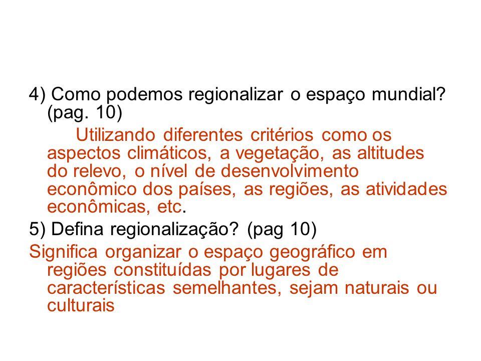 4) Como podemos regionalizar o espaço mundial? (pag. 10) Utilizando diferentes critérios como os aspectos climáticos, a vegetação, as altitudes do rel