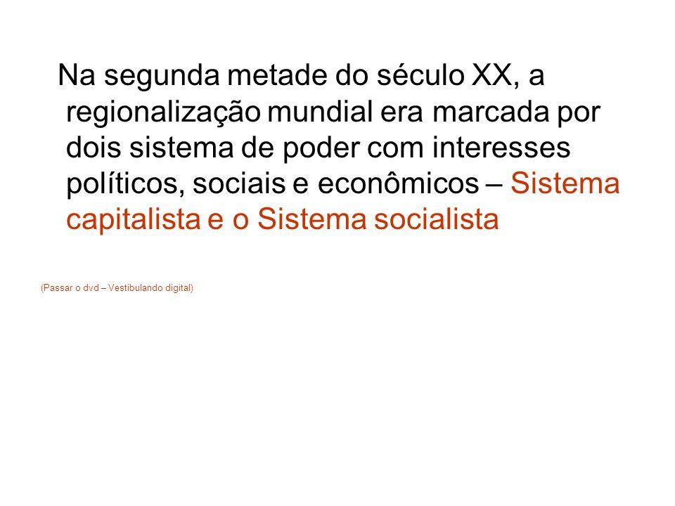 Na segunda metade do século XX, a regionalização mundial era marcada por dois sistema de poder com interesses políticos, sociais e econômicos – Sistem