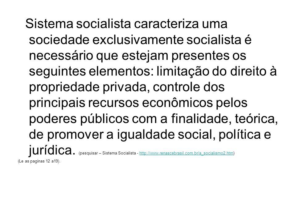Sistema socialista caracteriza uma sociedade exclusivamente socialista é necessário que estejam presentes os seguintes elementos: limitação do direito