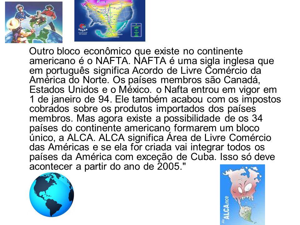 Outro bloco econômico que existe no continente americano é o NAFTA. NAFTA é uma sigla inglesa que em português significa Acordo de Livre Comércio da A