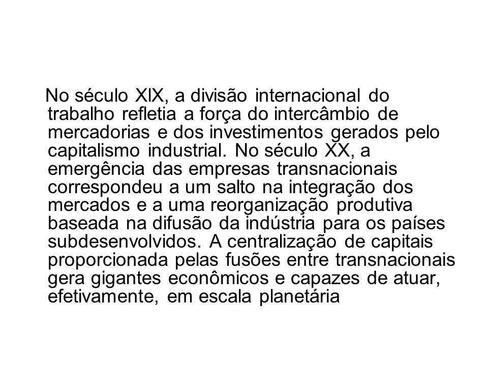 No século XlX, a divisão internacional do trabalho refletia a força do intercâmbio de mercadorias e dos investimentos gerados pelo capitalismo industr