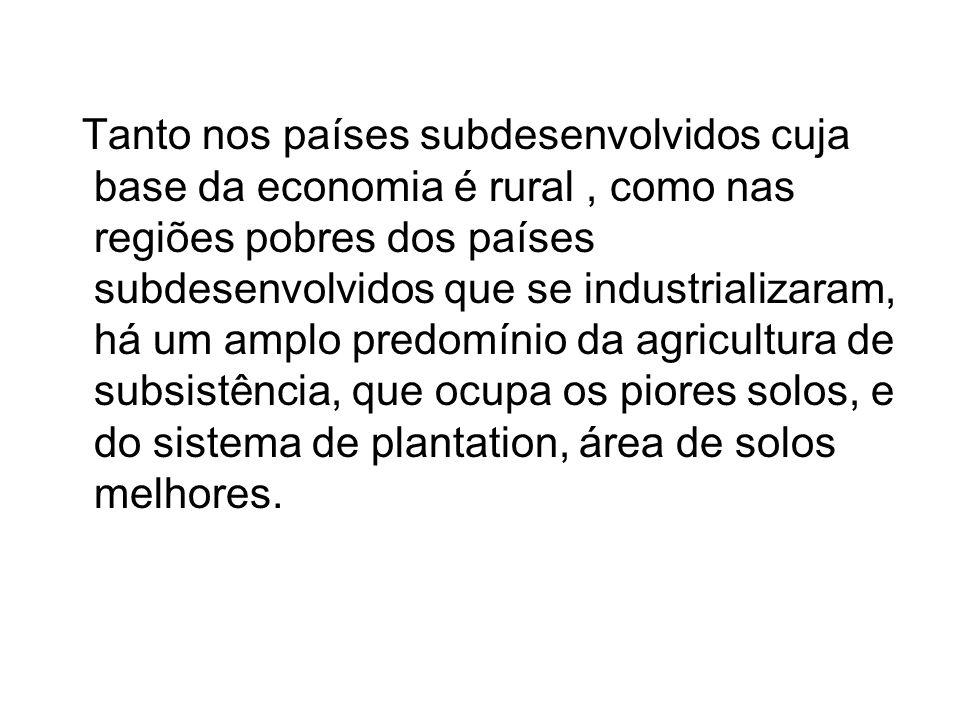 Tanto nos países subdesenvolvidos cuja base da economia é rural, como nas regiões pobres dos países subdesenvolvidos que se industrializaram, há um am