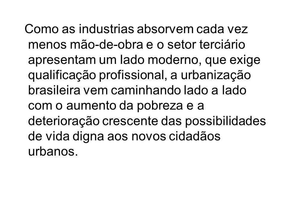 Como as industrias absorvem cada vez menos mão-de-obra e o setor terciário apresentam um lado moderno, que exige qualificação profissional, a urbaniza